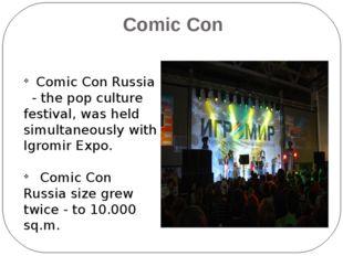 Comic Con Comic Con Russia - the pop culture festival, was held simultaneous