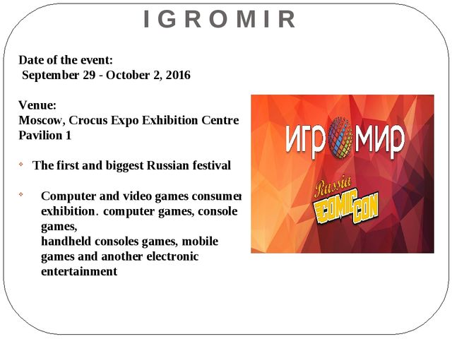 I G R O M I R Date of the event: September 29 - October 2, 2016 Venue: Moscow...