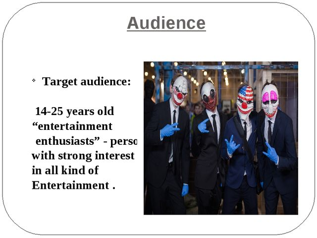 """Audience Target audience: 14-25 years old """"entertainment enthusiasts"""" - perso..."""