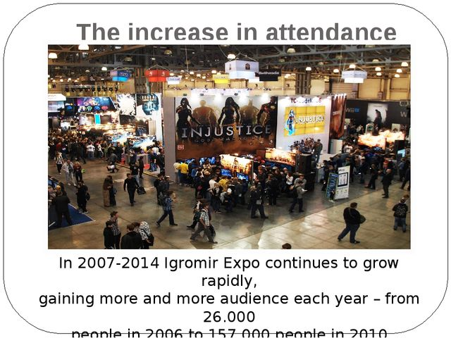The increase in attendance In 2007-2014 Igromir Expo continues to grow rapidl...