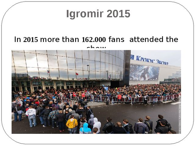 Igromir 2015 In 2015 more than 162.000 fans attended the show