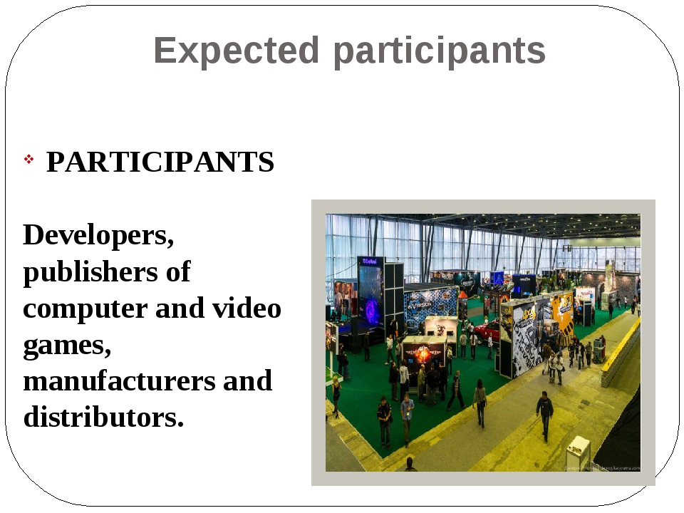Expected participants PARTICIPANTS Developers, publishers of computer and vid...