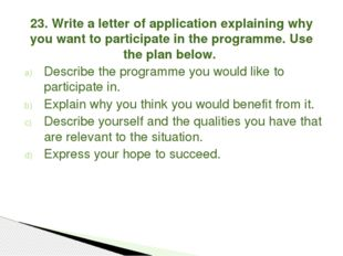 23. Write a letter of application explaining why you want to participate in t