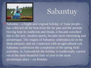 Sabantuy - a bright and original holiday of Tatar people – has collected all