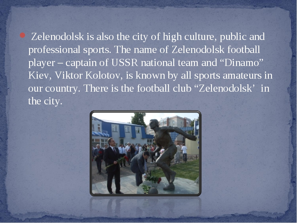 Zelenodolsk is also the city of high culture, public and professional sports...
