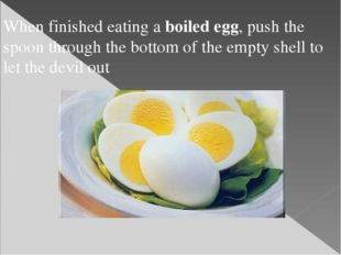 When finished eating a boiled egg, push the spoon through the bottom of the e