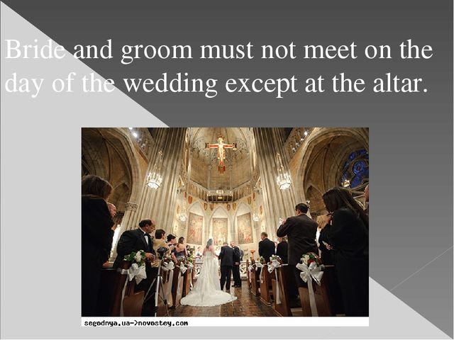Bride and groom must not meet on the day of the wedding except at the altar.