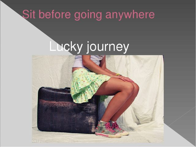 Sit before going anywhere Lucky journey