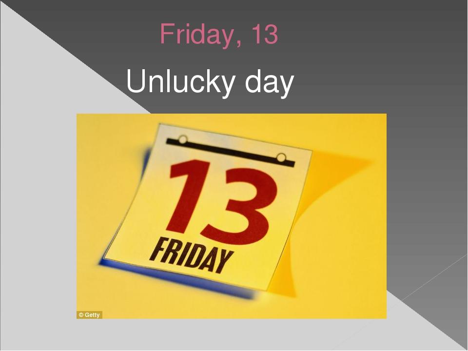 Friday, 13 Unlucky day