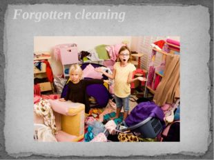 Forgotten cleaning