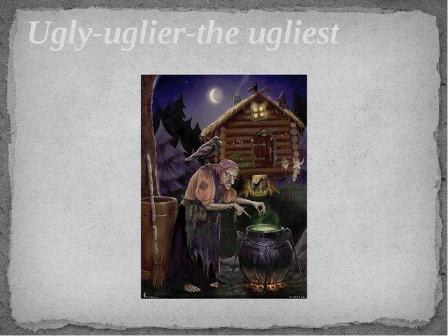 Ugly-uglier-the ugliest