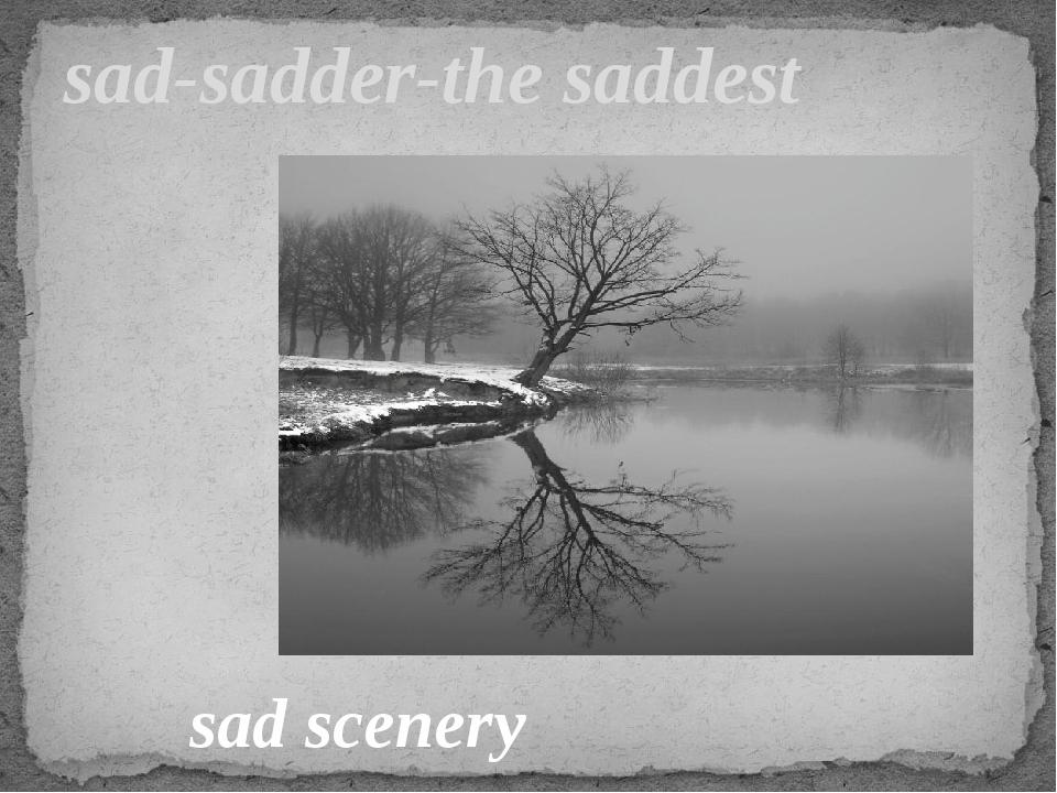 sad-sadder-the saddest sad scenery