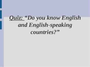 "Quiz: ""Do you know English and English-speaking countries?"""
