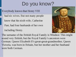Do you know? Everybody knows that Henry VIII had six wives. But not many peop