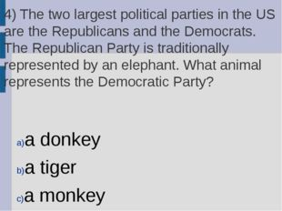 4) The two largest political parties in the US are the Republicans and the De