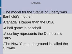Answers. The model for the Statue of Liberty was Bartholdi's mother. Canada i