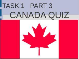 TASK 1 PART 3 CANADA QUIZ