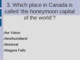 3. Which place in Canada is called 'the honeymoon capital of the world'? the