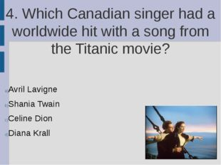 4. Which Canadian singer had a worldwide hit with a song from the Titanic mov