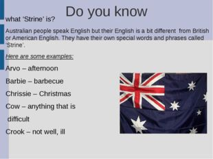 Do you know what 'Strine' is? Australian people speak English but their Engli