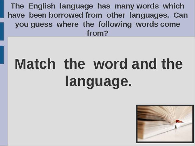 The English language has many words which have been borrowed from other langu...