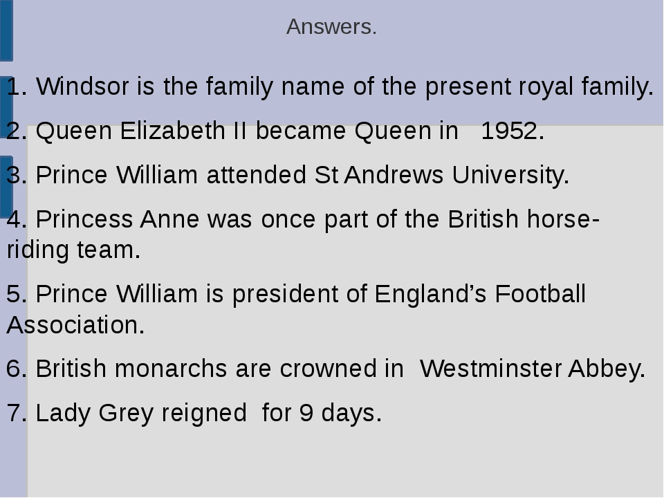 Answers. 1. Windsor is the family name of the present royal family. 2. Queen...