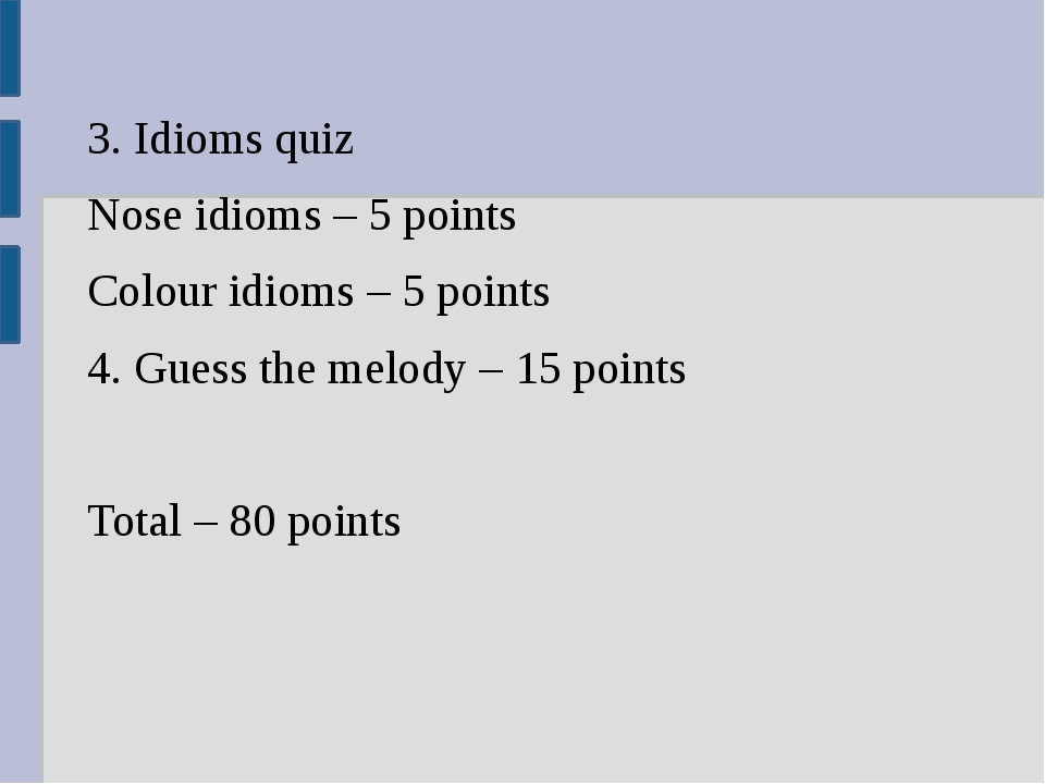 3. Idioms quiz Nose idioms – 5 points Colour idioms – 5 points 4. Guess the...