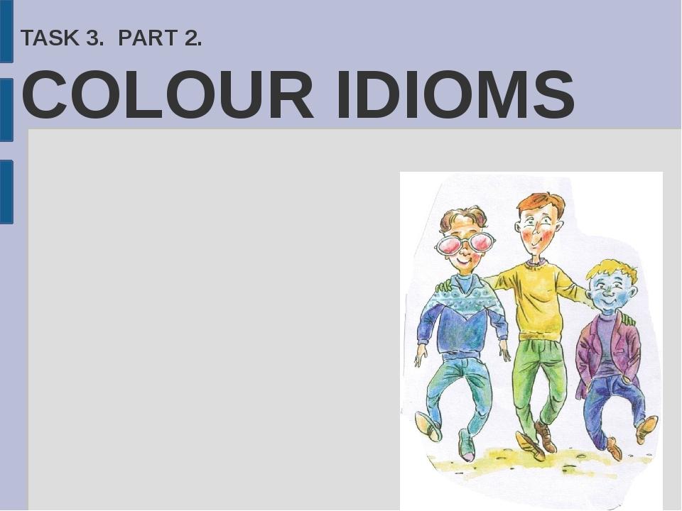 TASK 3. PART 2. COLOUR IDIOMS