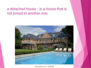 a detached house - is a house that is not joined to another one.