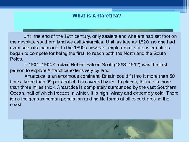 What is Antarctica? Until the end of the 19th century, only sealers and whale...