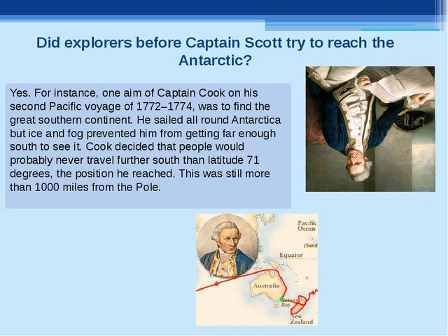 Did explorers before Captain Scott try to reach the Antarctic? Yes. For insta...