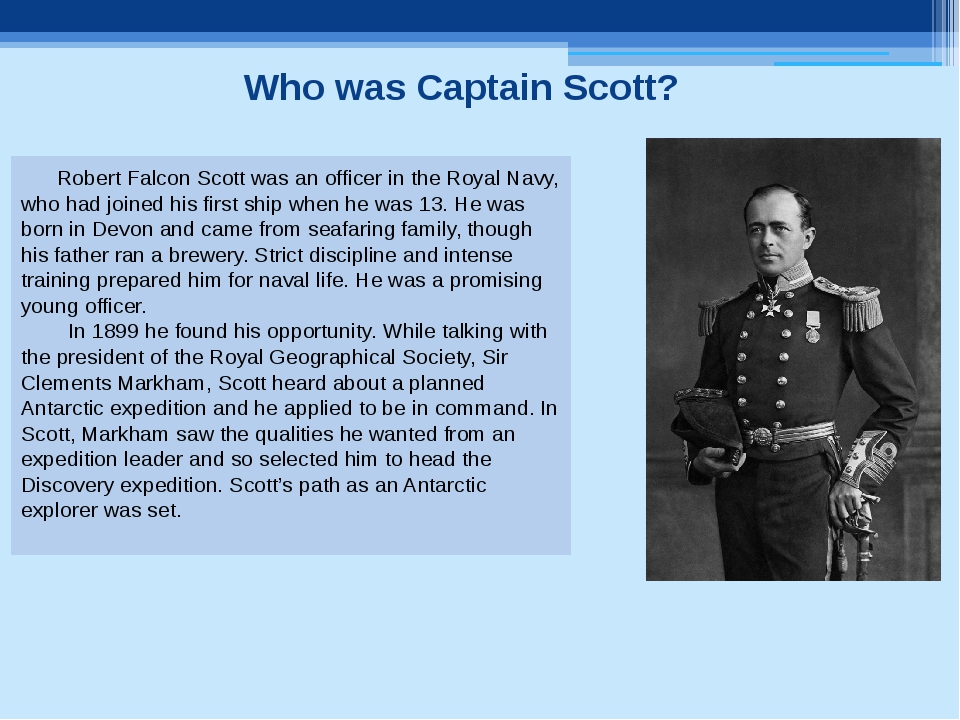 Who was Captain Scott? Robert Falcon Scott was an officer in the Royal Navy,...