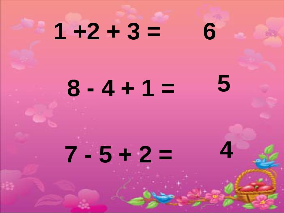 1 +2 + 3 = 8 - 4 + 1 = 7 - 5 + 2 = 6 5 4
