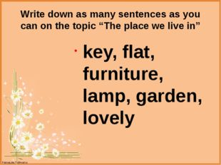 """Write down as many sentences as you can on the topic """"The place we live in"""" k"""