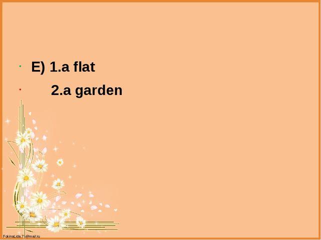 E) 1.a flat 2.a garden FokinaLida.75@mail.ru