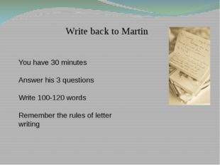 Write back to Martin You have 30 minutes Answer his 3 questions Write 100-120