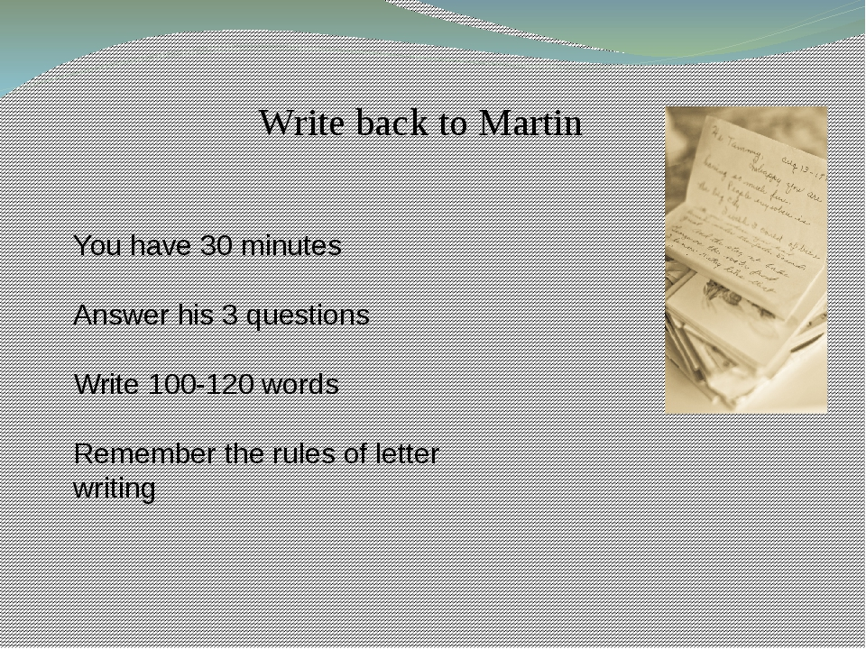 Write back to Martin You have 30 minutes Answer his 3 questions Write 100-120...