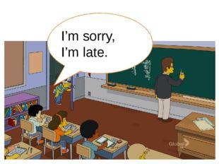 I'm sorry, I'm late.