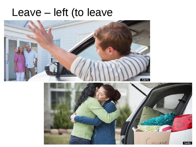 Leave – left (to leave for)