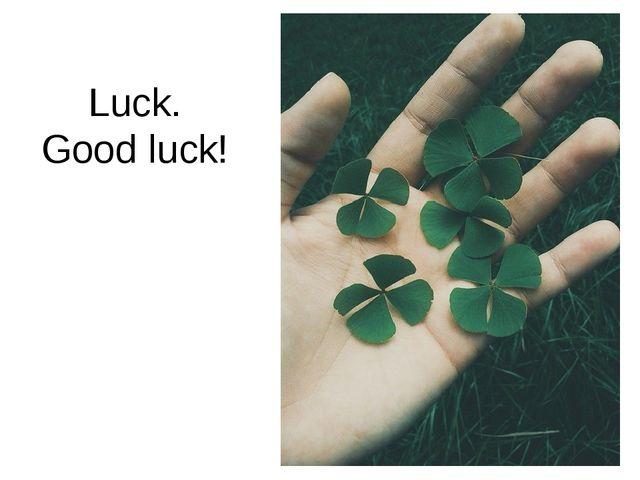 Luck. Good luck!