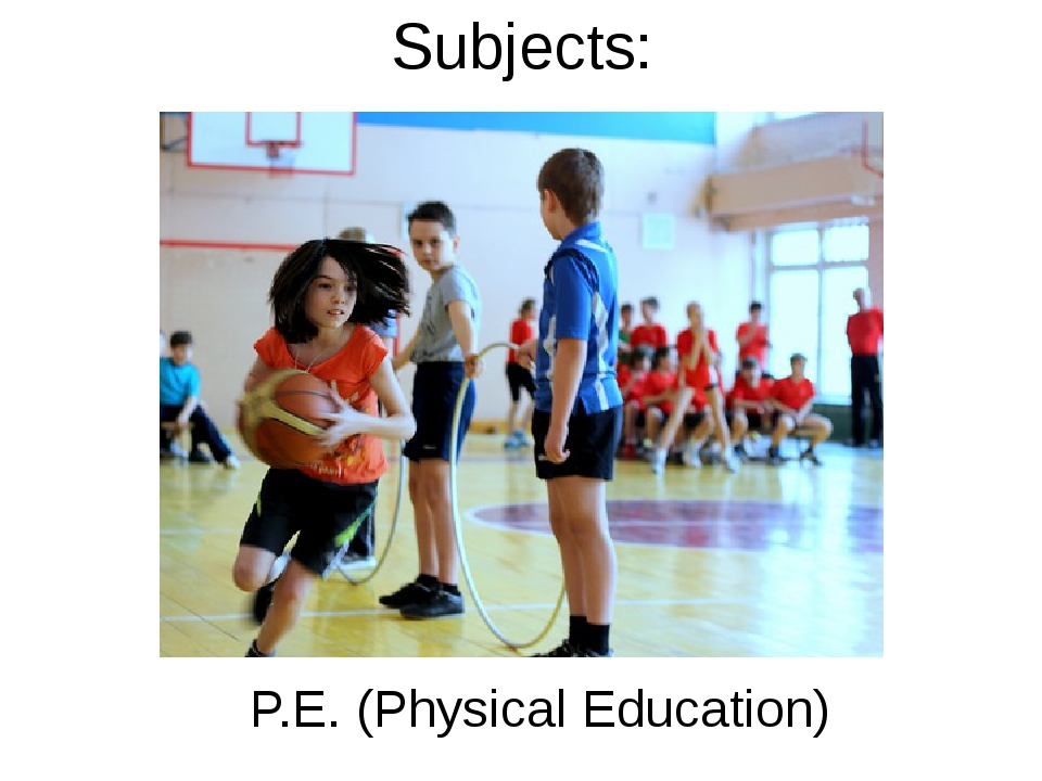 Subjects: P.E. (Physical Education)