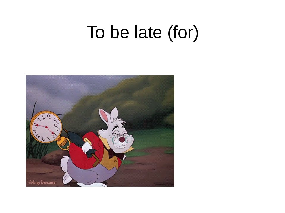 To be late (for)