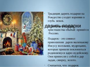 Традиция дарить подарки Традиция дарить подарки на Рождество уходит корнями