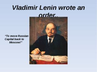"""Vladimir Lenin wrote an order.. """"To move Russian Capital back to Moscow!"""""""