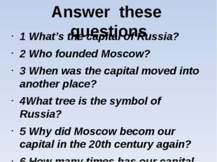 Answer these questions 1 What's the capital of Russia? 2 Who founded Moscow?