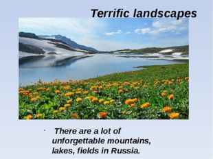 There are a lot of unforgettable mountains, lakes, fields in Russia. Terrifi