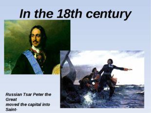 In the 18th century Russian Tsar Peter the Great moved the capital into Saint
