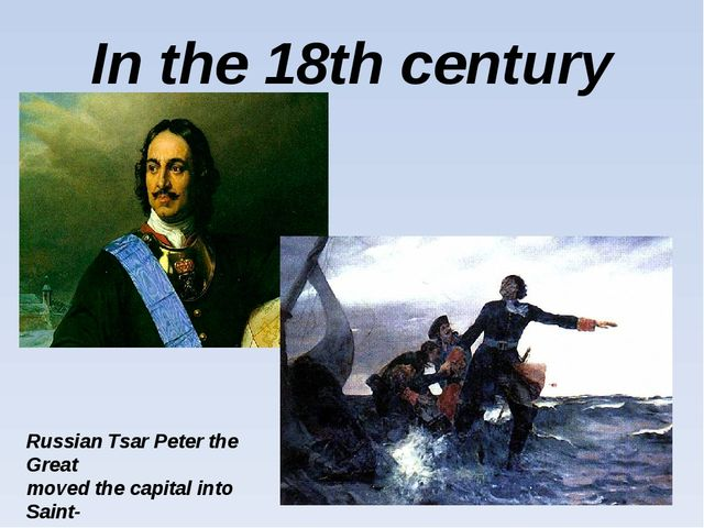 In the 18th century Russian Tsar Peter the Great moved the capital into Saint...