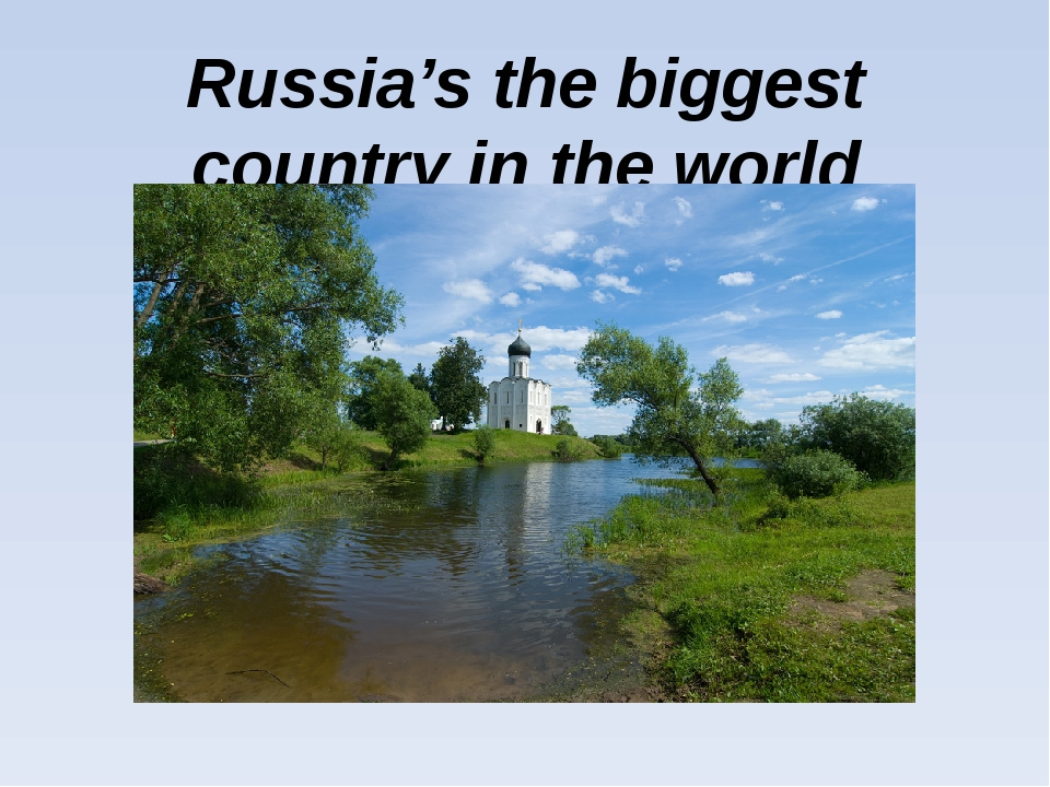 Russia's the biggest country in the world