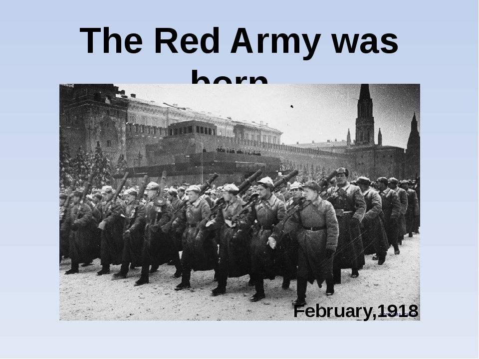 The Red Army was born.. February,1918